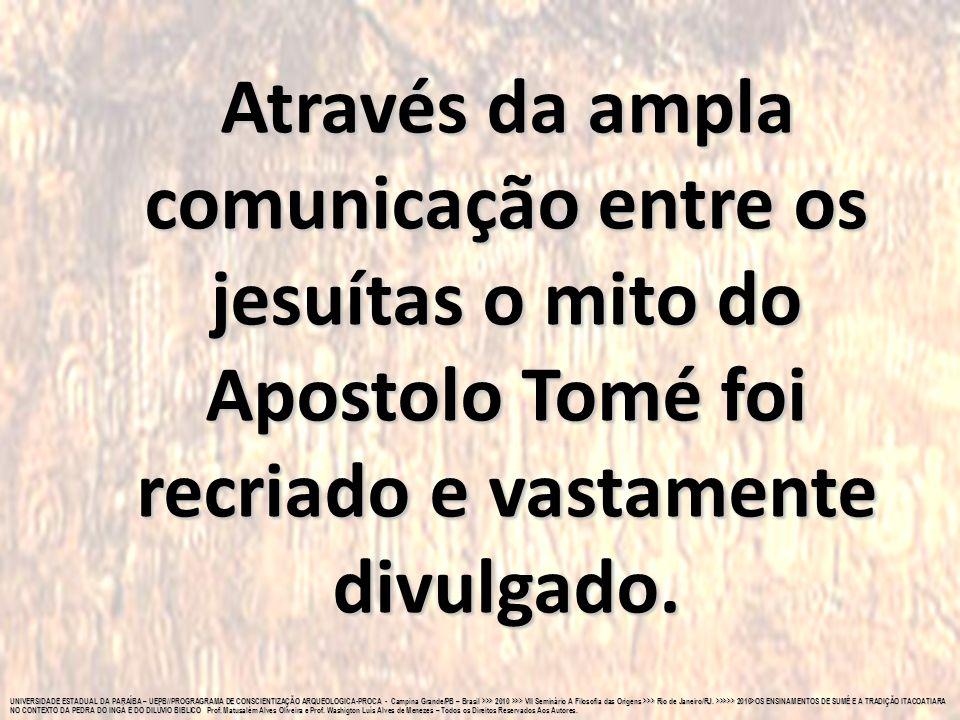 Através da ampla comunicação entre os jesuítas o mito do Apostolo Tomé foi recriado e vastamente divulgado.