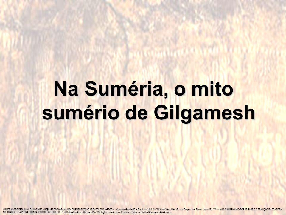 Na Suméria, o mito sumério de Gilgamesh