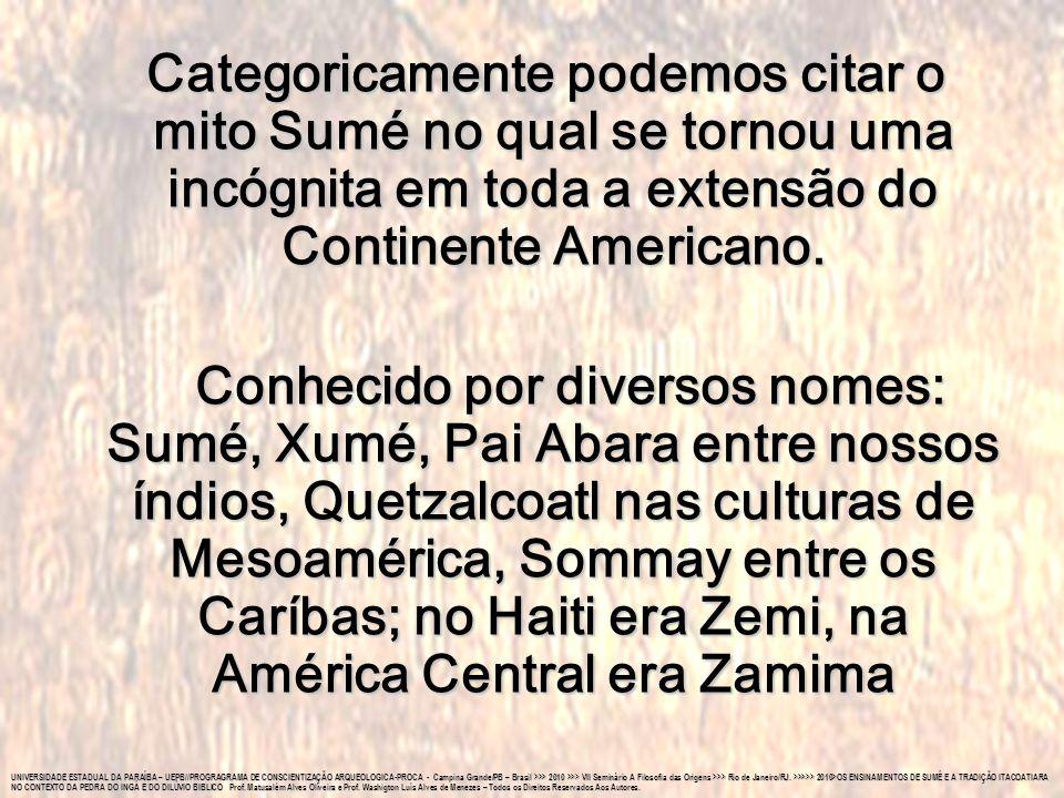 Categoricamente podemos citar o mito Sumé no qual se tornou uma incógnita em toda a extensão do Continente Americano.