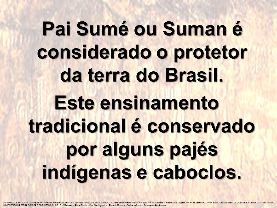 Pai Sumé ou Suman é considerado o protetor da terra do Brasil.