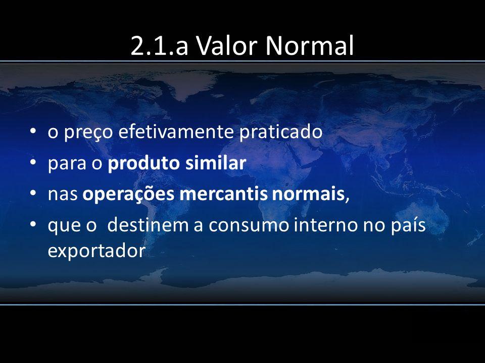 2.1.a Valor Normal o preço efetivamente praticado