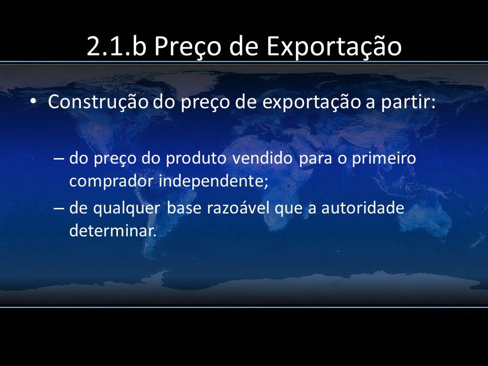 2.1.b Preço de Exportação Construção do preço de exportação a partir: