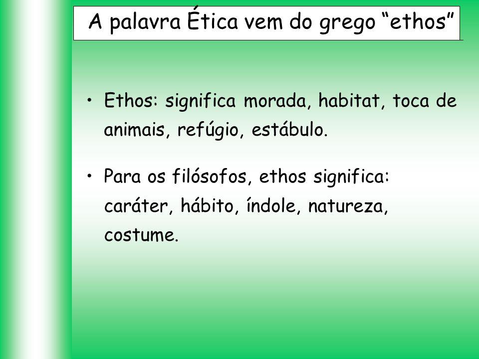 A palavra Ética vem do grego ethos
