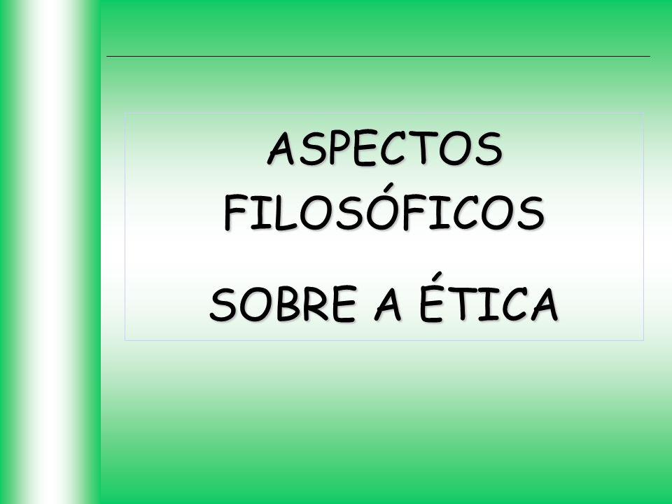 ASPECTOS FILOSÓFICOS SOBRE A ÉTICA Assessoria de Formação Sindical