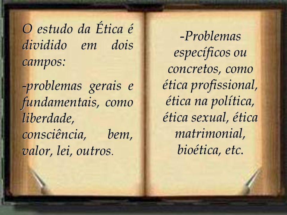 O estudo da Ética é dividido em dois campos: