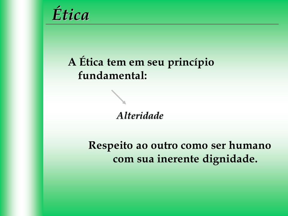 Respeito ao outro como ser humano com sua inerente dignidade.