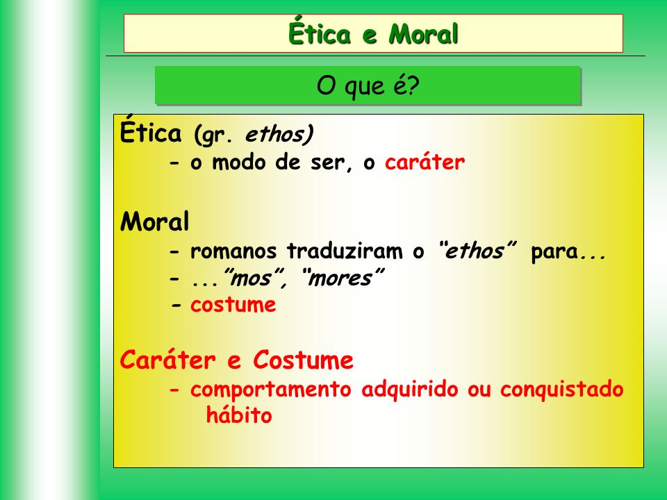 Ética e Moral O que é Ética (gr. ethos) Moral Caráter e Costume