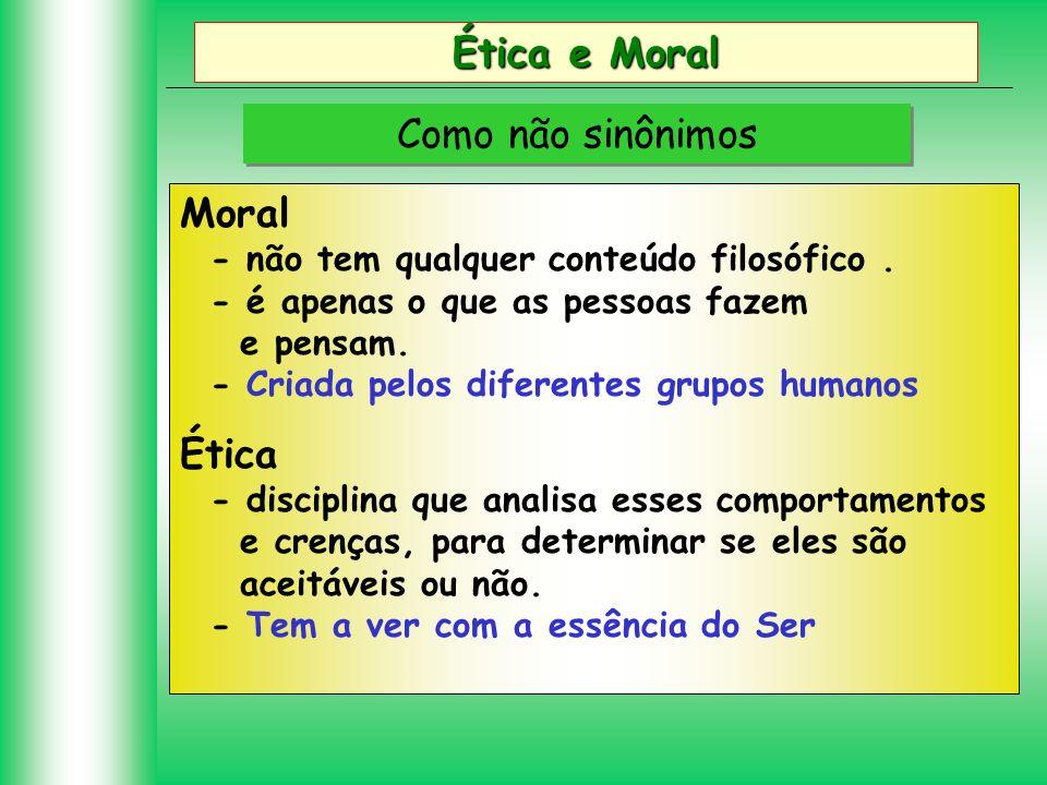 Ética e Moral Como não sinônimos Moral Ética