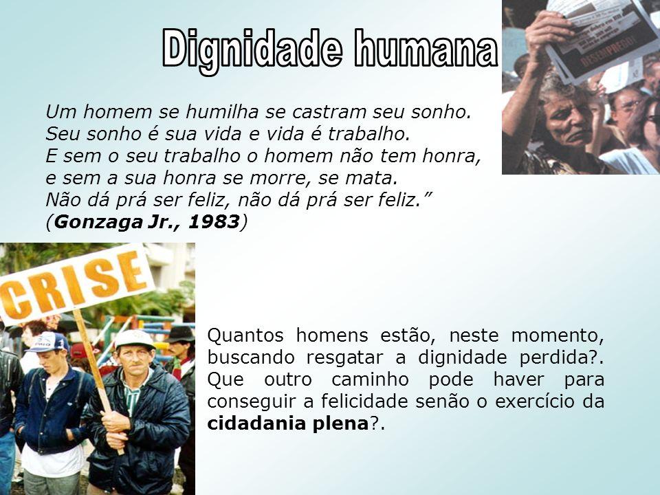 Dignidade humana Um homem se humilha se castram seu sonho.