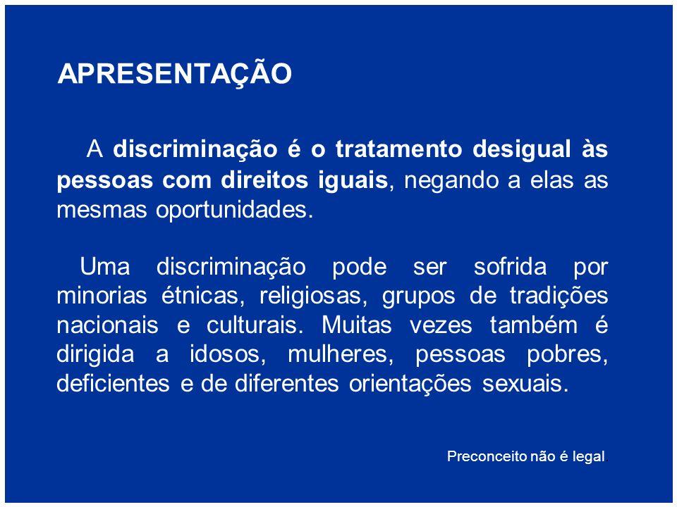 APRESENTAÇÃO A discriminação é o tratamento desigual às pessoas com direitos iguais, negando a elas as mesmas oportunidades.