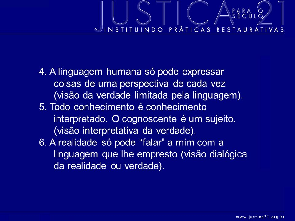 4. A linguagem humana só pode expressar coisas de uma perspectiva de cada vez (visão da verdade limitada pela linguagem).