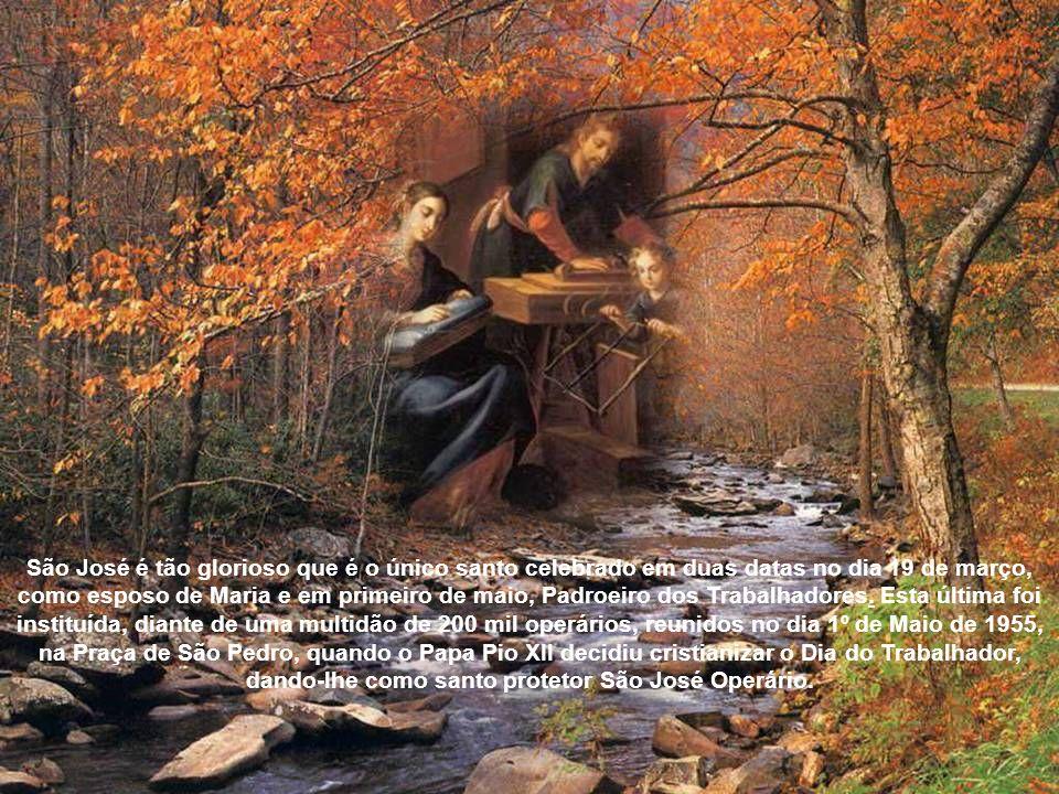 São José é tão glorioso que é o único santo celebrado em duas datas no dia 19 de março, como esposo de Maria e em primeiro de maio, Padroeiro dos Trabalhadores.