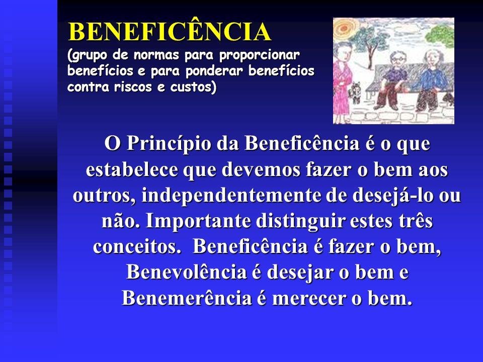 BENEFICÊNCIA (grupo de normas para proporcionar benefícios e para ponderar benefícios contra riscos e custos)