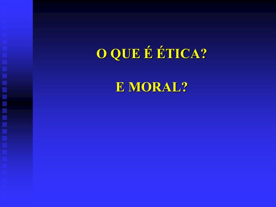 O QUE É ÉTICA E MORAL