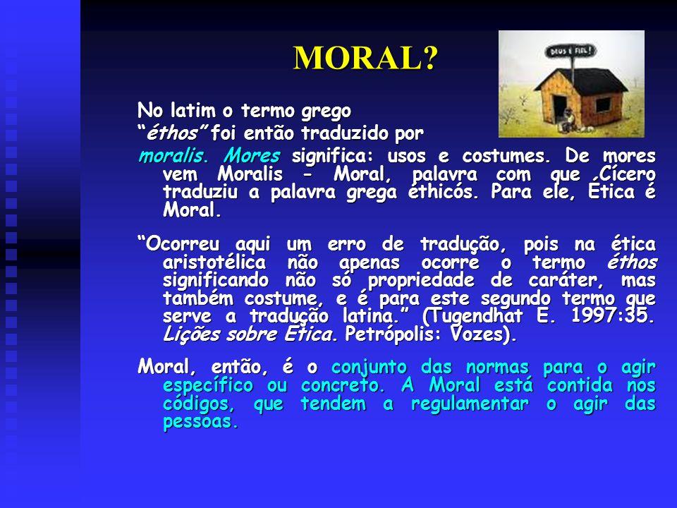 MORAL No latim o termo grego éthos foi então traduzido por