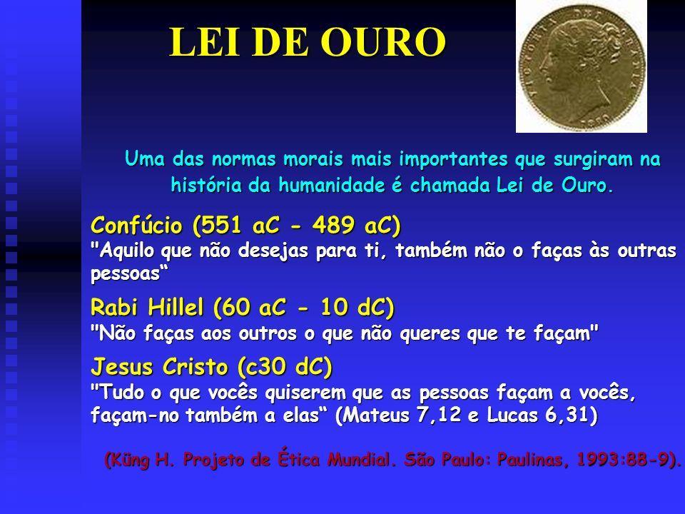 (Küng H. Projeto de Ética Mundial. São Paulo: Paulinas, 1993:88-9).