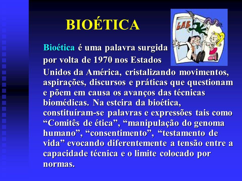 BIOÉTICA Bioética é uma palavra surgida por volta de 1970 nos Estados