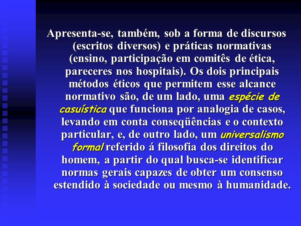 Apresenta-se, também, sob a forma de discursos (escritos diversos) e práticas normativas (ensino, participação em comitês de ética, pareceres nos hospitais).