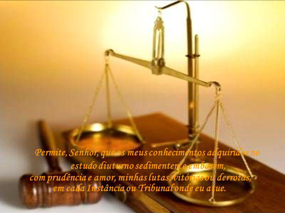 Permite, Senhor, que os meus conhecimentos adquiridos no estudo diuturno sedimentem e embasem,