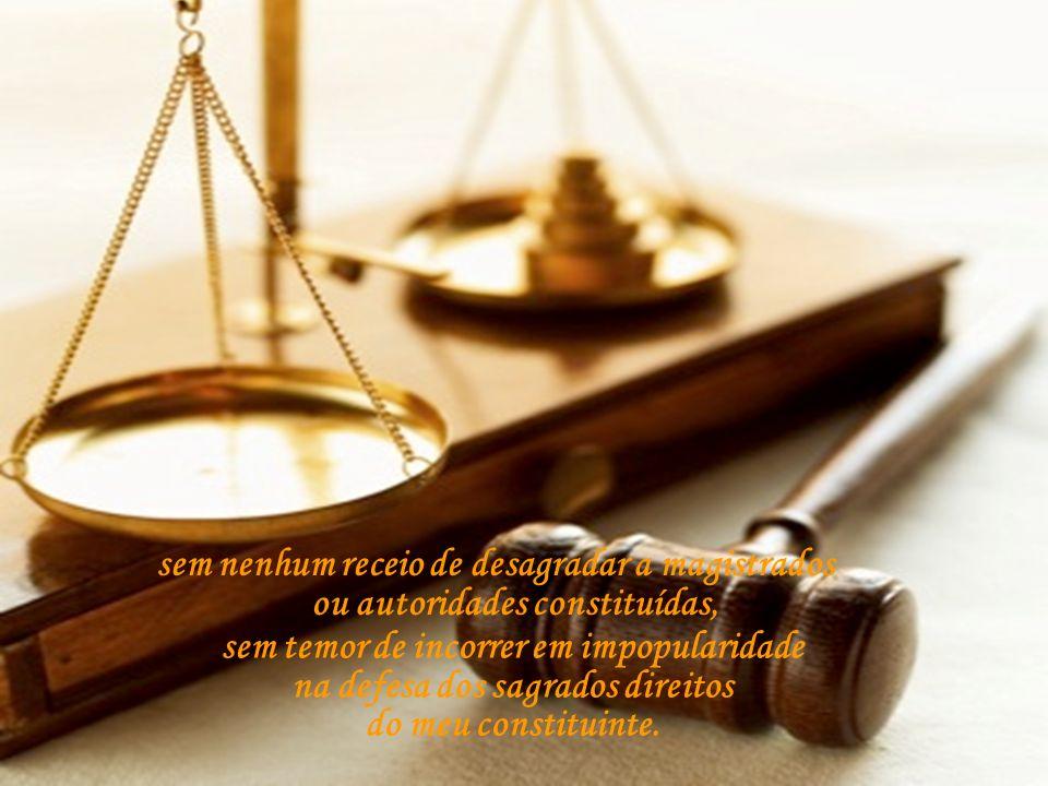 sem nenhum receio de desagradar a magistrados ou autoridades constituídas,