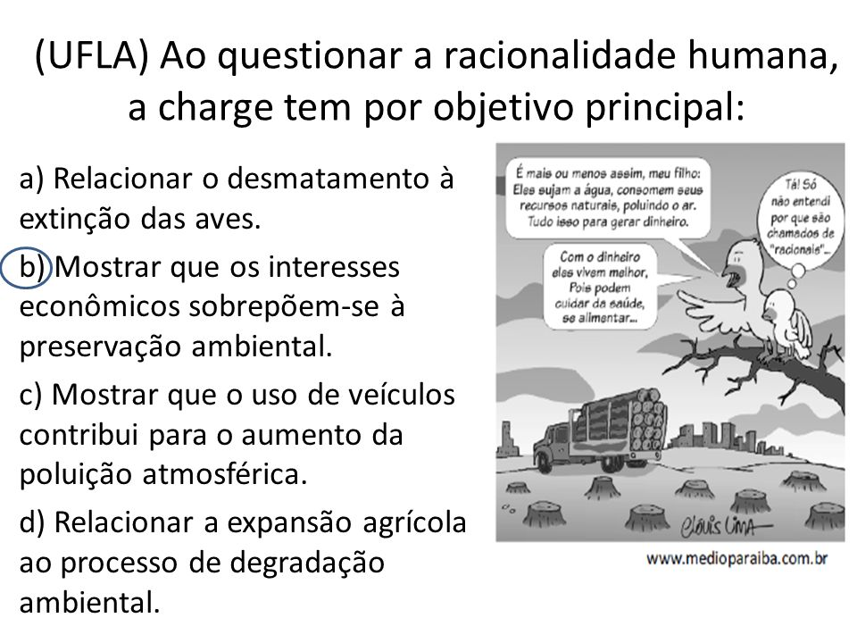 (UFLA) Ao questionar a racionalidade humana, a charge tem por objetivo principal: