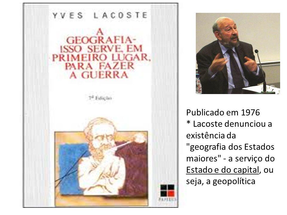 Publicado em 1976 * Lacoste denunciou a existência da geografia dos Estados maiores - a serviço do Estado e do capital, ou seja, a geopolítica.