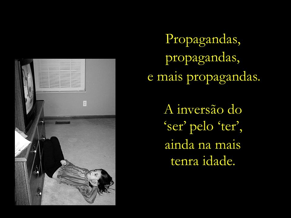Propagandas, propagandas, e mais propagandas. A inversão do.