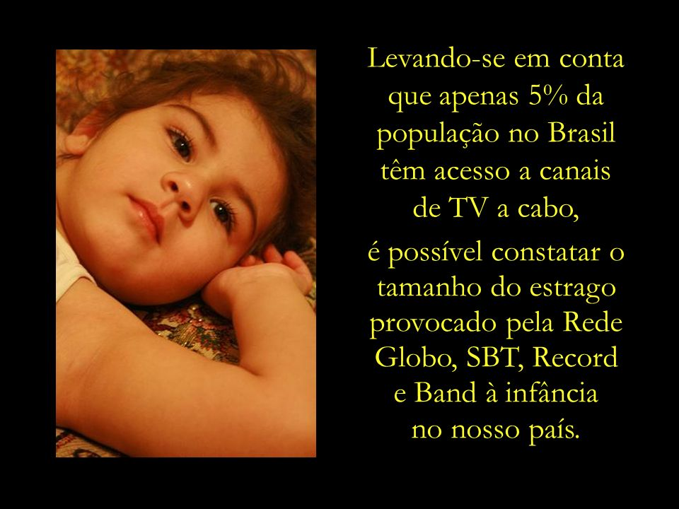 Levando-se em conta que apenas 5% da. população no Brasil. têm acesso a canais. de TV a cabo,
