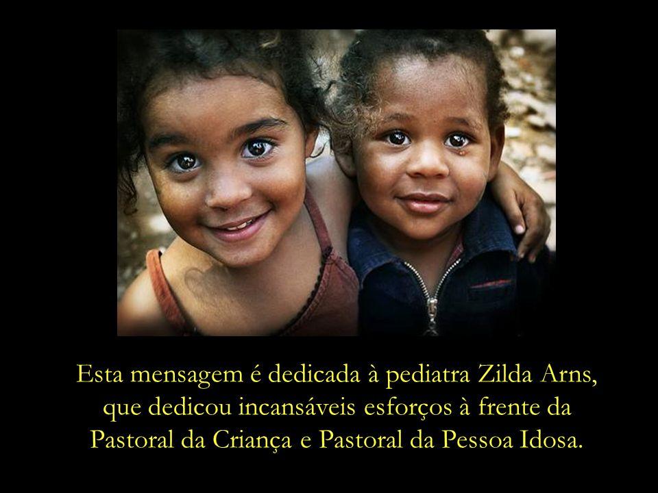 Esta mensagem é dedicada à pediatra Zilda Arns,