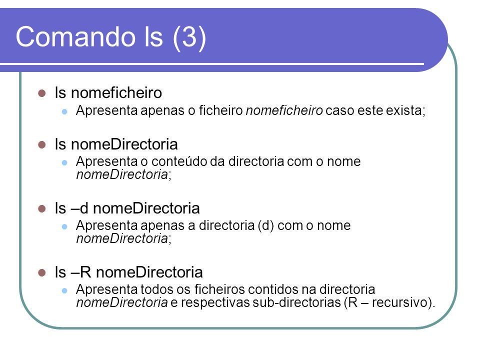 Comando ls (3) ls nomeficheiro ls nomeDirectoria ls –d nomeDirectoria