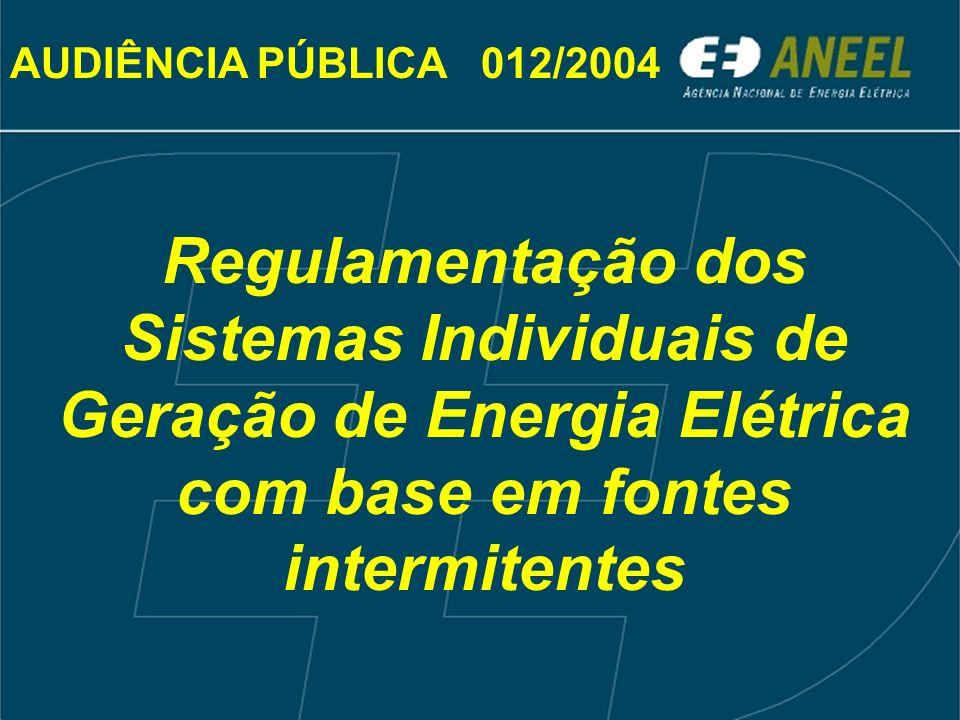 AUDIÊNCIA PÚBLICA 012/2004 Regulamentação dos Sistemas Individuais de Geração de Energia Elétrica com base em fontes intermitentes.