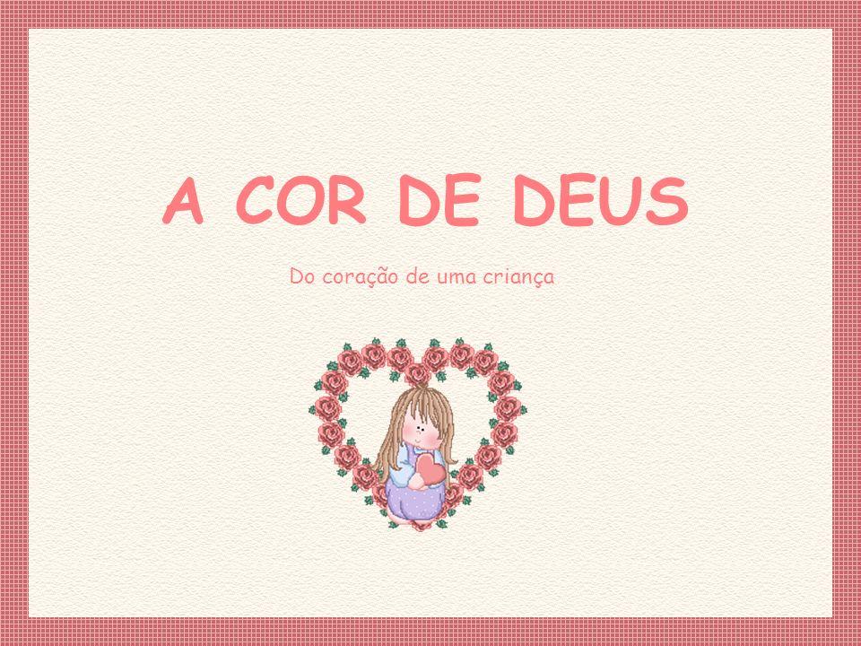 A COR DE DEUS Do coração de uma criança