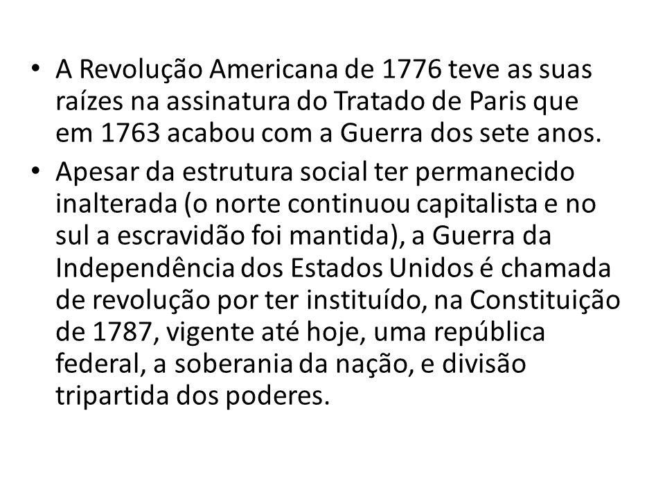 A Revolução Americana de 1776 teve as suas raízes na assinatura do Tratado de Paris que em 1763 acabou com a Guerra dos sete anos.