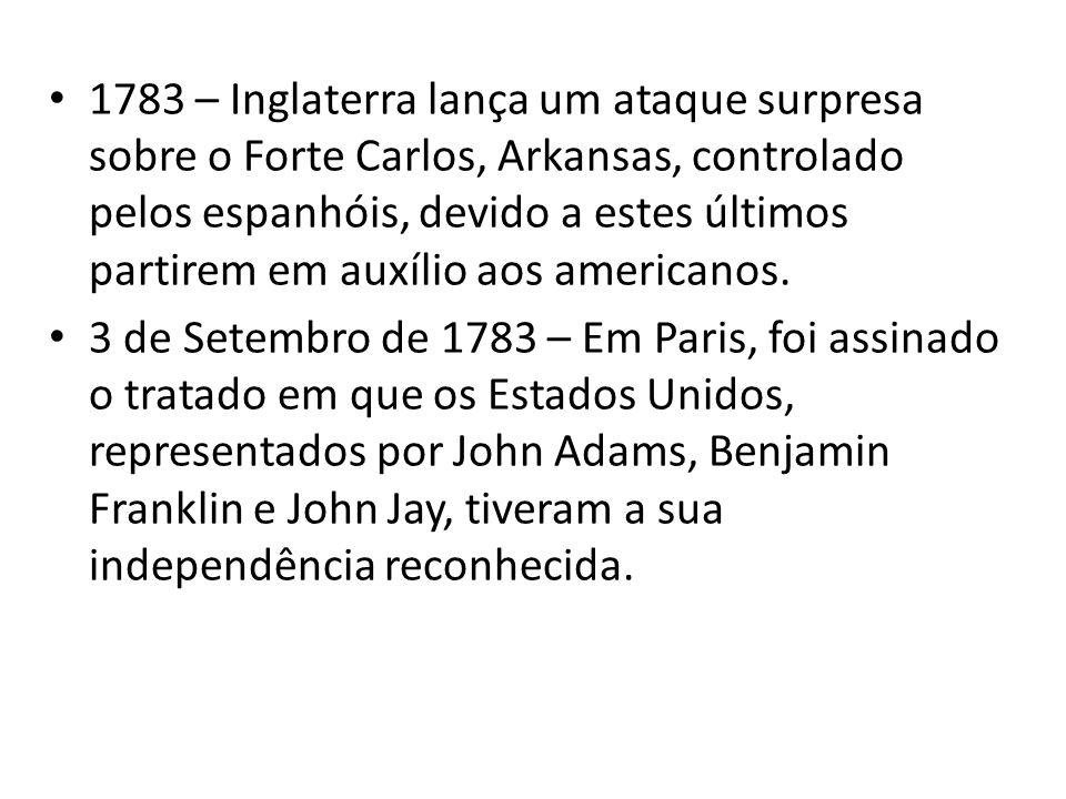 1783 – Inglaterra lança um ataque surpresa sobre o Forte Carlos, Arkansas, controlado pelos espanhóis, devido a estes últimos partirem em auxílio aos americanos.