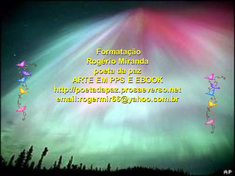 Formatação Rogério Miranda. poeta da paz. ARTE EM PPS E EBOOK. http://poetadapaz.prosaeverso.net.