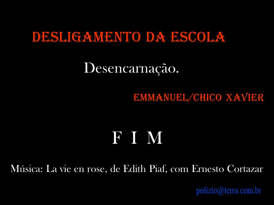 F I M DESLIGAMENTO DA ESCOLA Desencarnação. Emmanuel/Chico Xavier