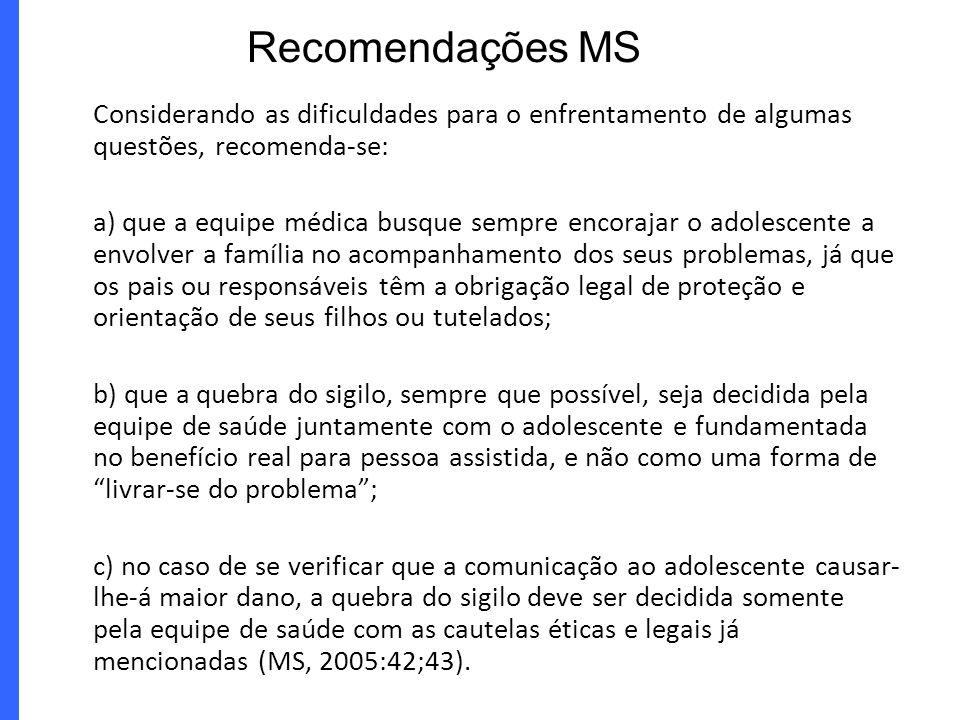 Recomendações MS Considerando as dificuldades para o enfrentamento de algumas questões, recomenda-se: