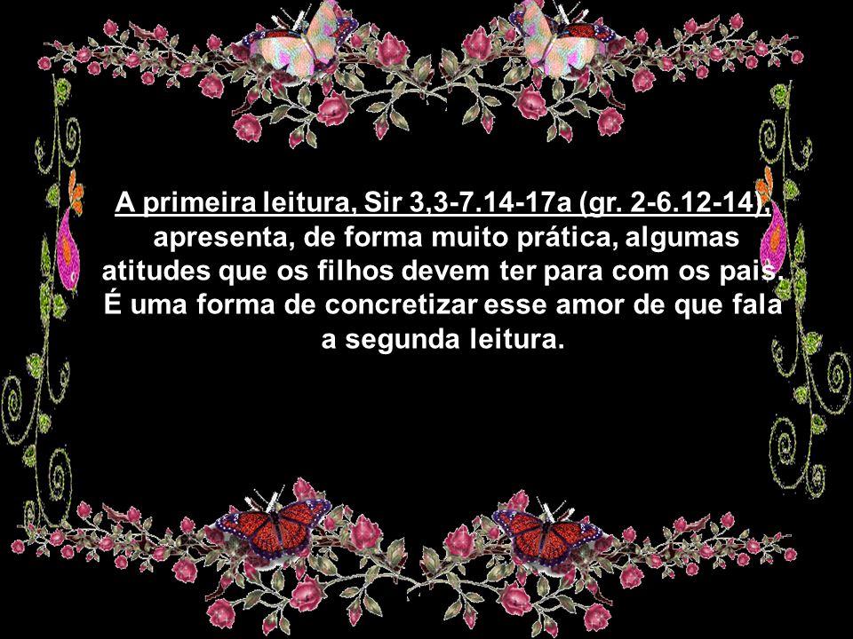 A primeira leitura, Sir 3,3-7.14-17a (gr. 2-6.12-14),