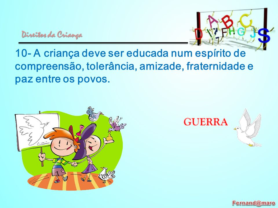 Direitos da Criança 10- A criança deve ser educada num espírito de compreensão, tolerância, amizade, fraternidade e paz entre os povos.
