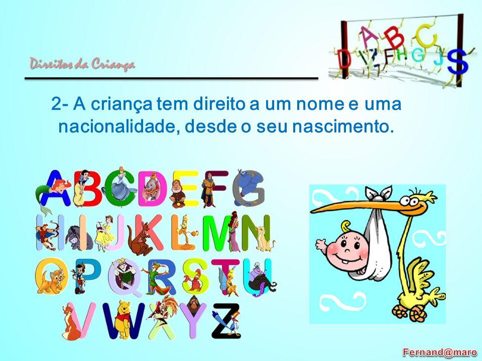 Direitos da Criança 2- A criança tem direito a um nome e uma nacionalidade, desde o seu nascimento.