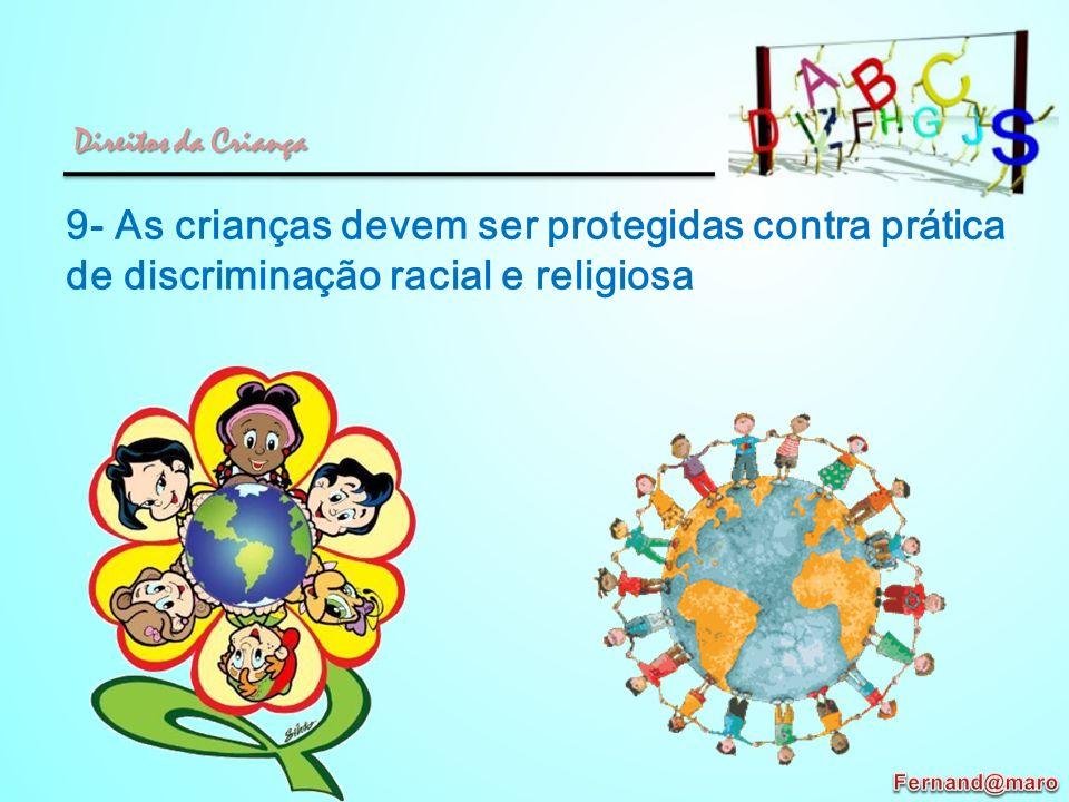 Direitos da Criança 9- As crianças devem ser protegidas contra prática de discriminação racial e religiosa.