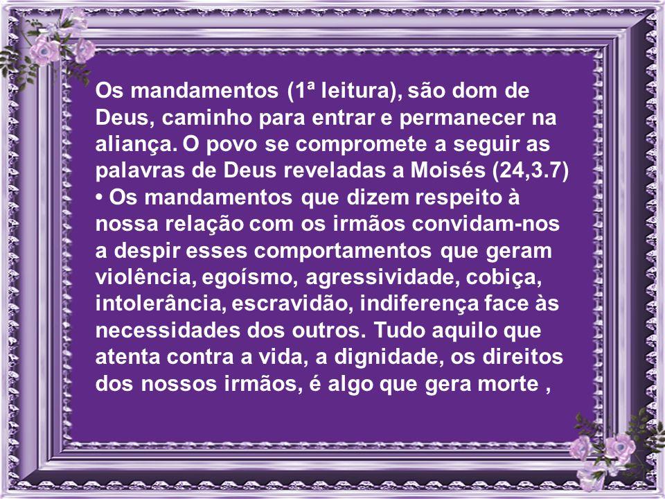 Os mandamentos (1ª leitura), são dom de Deus, caminho para entrar e permanecer na aliança.