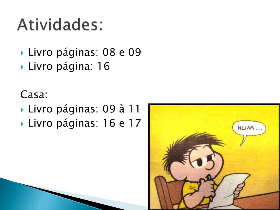 Atividades: Livro páginas: 08 e 09 Livro página: 16 Casa: