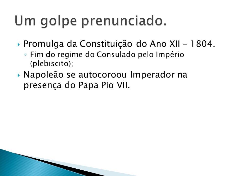 Um golpe prenunciado. Promulga da Constituição do Ano XII – 1804.