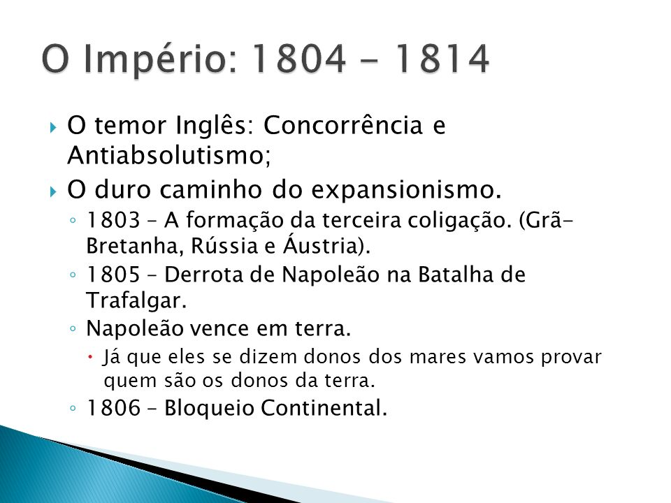 O Império: 1804 - 1814 O temor Inglês: Concorrência e Antiabsolutismo;