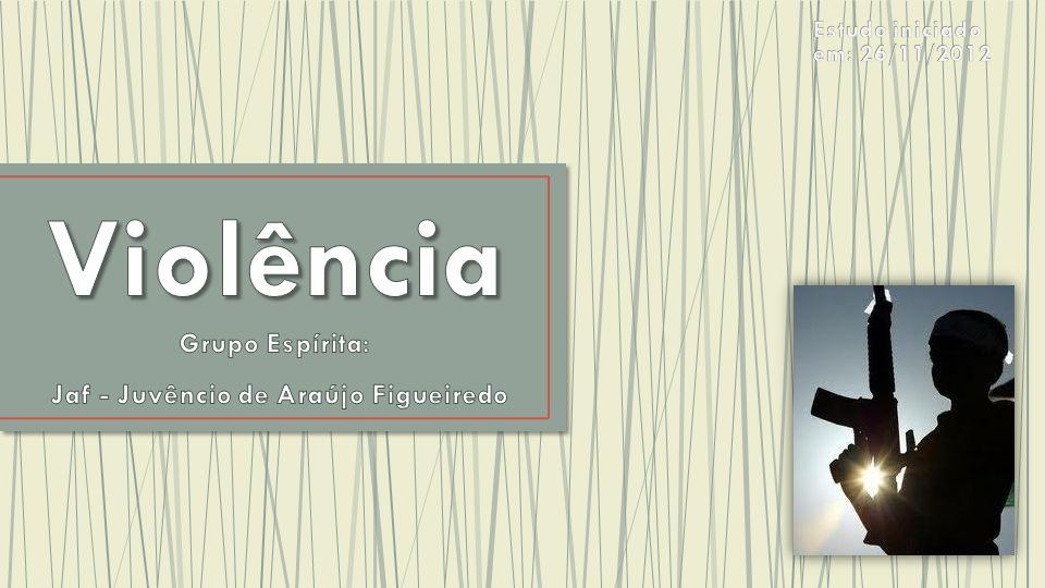Violência Grupo Espírita: Jaf - Juvêncio de Araújo Figueiredo