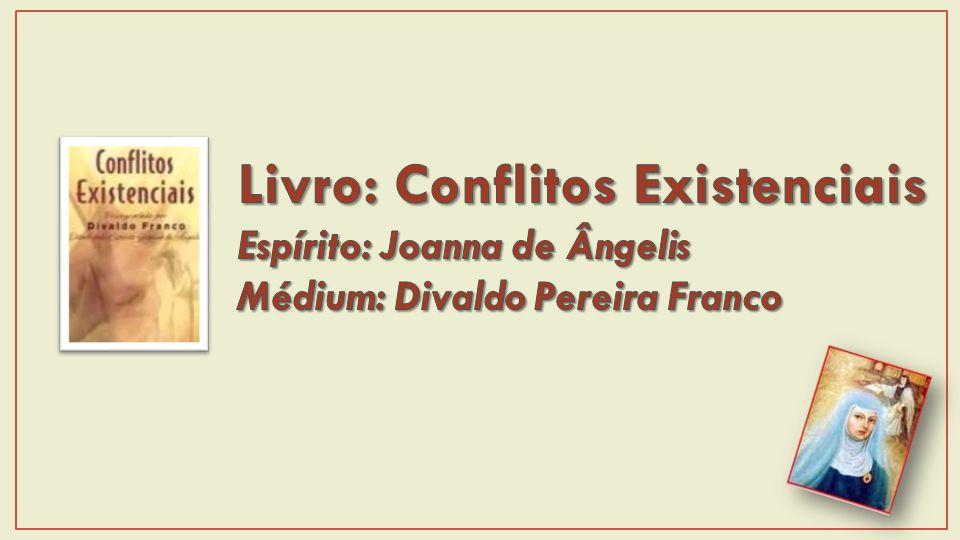 Livro: Conflitos Existenciais Espírito: Joanna de Ângelis Médium: Divaldo Pereira Franco
