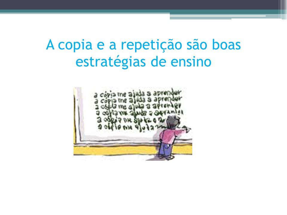 A copia e a repetição são boas estratégias de ensino