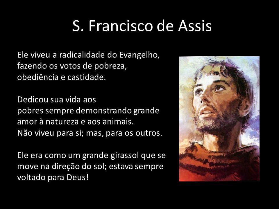 S. Francisco de Assis Ele viveu a radicalidade do Evangelho, fazendo os votos de pobreza, obediência e castidade.
