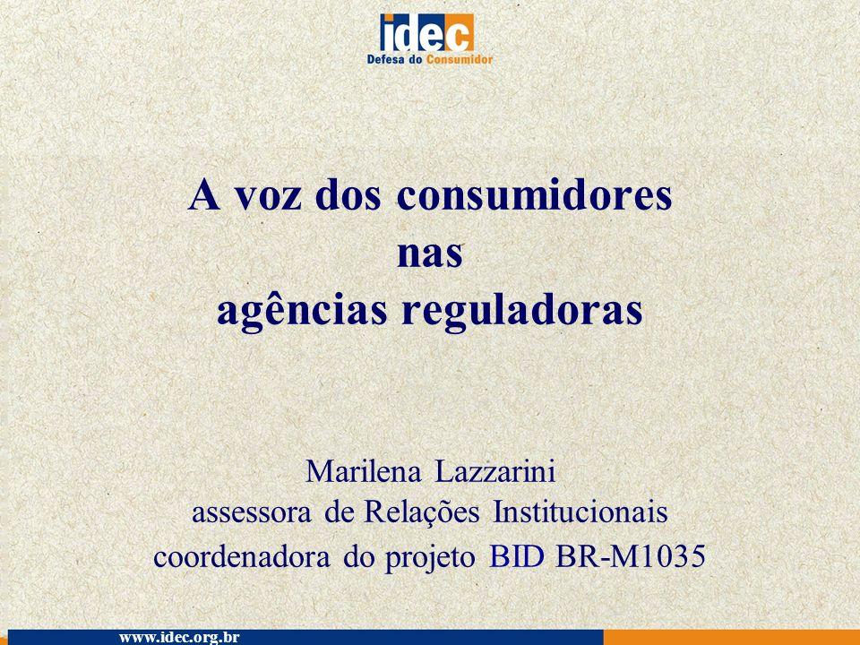 A voz dos consumidores nas agências reguladoras Marilena Lazzarini assessora de Relações Institucionais coordenadora do projeto BID BR-M1035